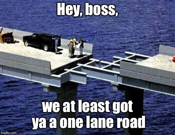 Bad Construction Week: Oct. 1-7. Results of New Math Curriculum |  Hey, boss, we at least got ya a one lane road | image tagged in bad construction week,funny memes,drsarcasm,bridge,line up,fail | made w/ Imgflip meme maker