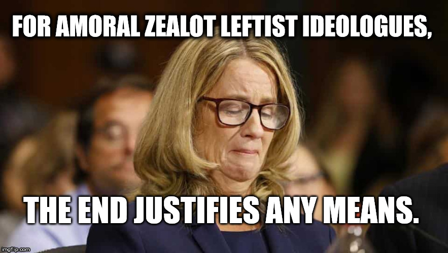 Leftist Tool Christine Blasey Ford  | FOR AMORAL ZEALOT LEFTIST IDEOLOGUES, THE END JUSTIFIES ANY MEANS. | image tagged in leftist zealot ideologue blasey ford,christine blasey ford,hillary rotten clinton,traitor obama,political meme | made w/ Imgflip meme maker
