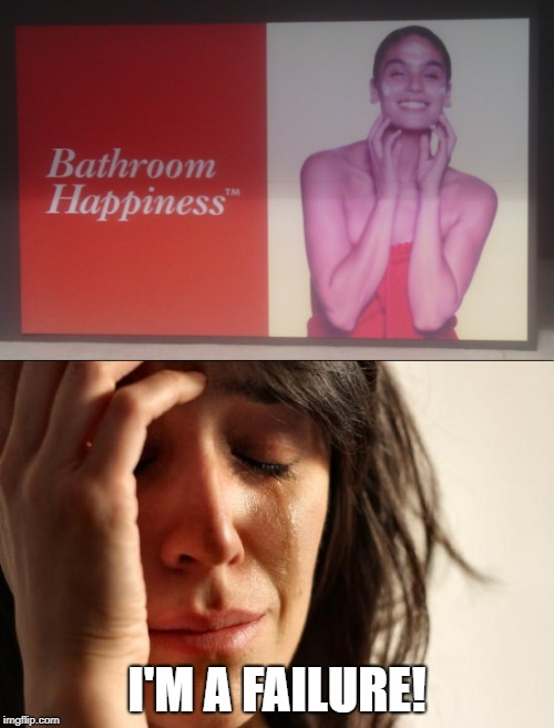 Do advertisers really think we're this stupid??? | I'M A FAILURE! | image tagged in bathroom,failure,false advertising | made w/ Imgflip meme maker