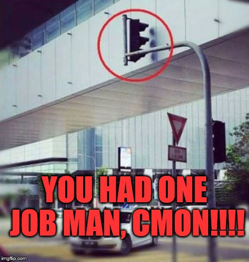 You had ONE JOB!!! Bad Construction Week Oct 1-7 a DrSarcasm event | YOU HAD ONE JOB MAN, CMON!!!! | image tagged in construction,bad construction week,fail,construction fail | made w/ Imgflip meme maker