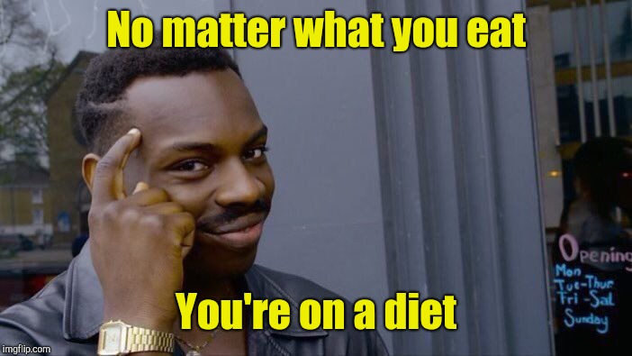 Roll Safe Think About It Meme | No matter what you eat You're on a diet | image tagged in memes,roll safe think about it | made w/ Imgflip meme maker