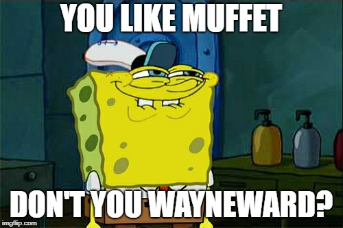 Dont You Squidward Meme | YOU LIKE MUFFET DON'T YOU WAYNEWARD? | image tagged in memes,dont you squidward | made w/ Imgflip meme maker