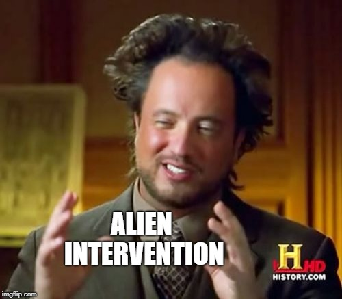 Ancient Aliens Meme | ALIEN INTERVENTION | image tagged in memes,ancient aliens | made w/ Imgflip meme maker