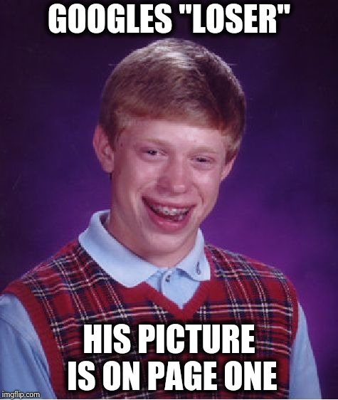 "Bad Luck Brian Meme | GOOGLES ""LOSER"" HIS PICTURE IS ON PAGE ONE 