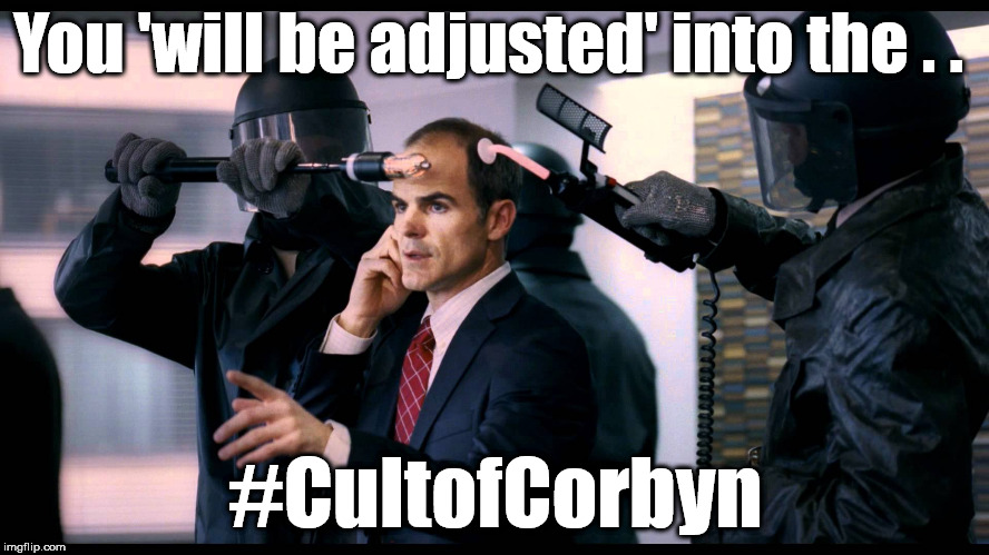 #CultofCorbyn |  You 'will be adjusted' into the . . #CultofCorbyn | image tagged in cultofcorbyn,wearecorbyn,labourisdead,weaintcorbyn,momentum students,communist socialist | made w/ Imgflip meme maker
