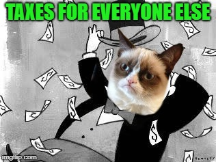 Rich banker | TAXES FOR EVERYONE ELSE | image tagged in rich banker | made w/ Imgflip meme maker