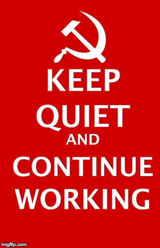 Keep quiet and continue working. | image tagged in keep calm,memes,soviet russia | made w/ Imgflip meme maker