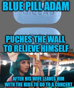 Blue Pill Adam  | BLUE PILL ADAM PUCHES THE WALL TO RELIEVE HIMSELF AFTER HIS WIFE LEAVES HIM WITH THE KIDS TO GO TO A CONCERT | image tagged in adam,blue pill,red pill blue pill,beta,cuck,thot | made w/ Imgflip meme maker