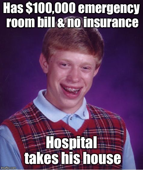 Bad Luck Brian Meme | Has $100,000 emergency room bill & no insurance Hospital takes his house | image tagged in memes,bad luck brian | made w/ Imgflip meme maker