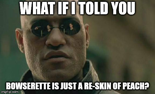 Matrix Morpheus Meme | WHAT IF I TOLD YOU BOWSERETTE IS JUST A RE-SKIN OF PEACH? | image tagged in memes,matrix morpheus,AdviceAnimals | made w/ Imgflip meme maker