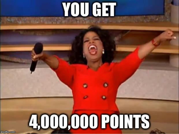 Oprah You Get A Meme | YOU GET 4,000,000 POINTS | image tagged in memes,oprah you get a | made w/ Imgflip meme maker
