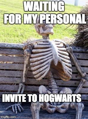 Waiting Skeleton Meme | WAITING FOR MY PERSONAL INVITE TO HOGWARTS | image tagged in memes,waiting skeleton | made w/ Imgflip meme maker