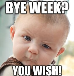 Skeptical Baby | BYE WEEK? YOU WISH! | image tagged in memes,skeptical baby | made w/ Imgflip meme maker