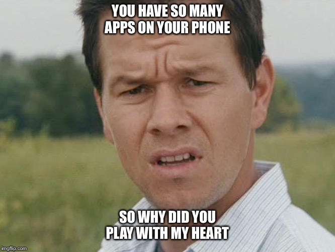 confused man | YOU HAVE SO MANY APPS ON YOUR PHONE SO WHY DID YOU PLAY WITH MY HEART | image tagged in confused man,broken heart,betrayed,apps,sad | made w/ Imgflip meme maker