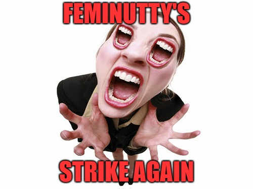 Screaming Woman | FEMINUTTY'S STRIKE AGAIN | image tagged in screaming woman | made w/ Imgflip meme maker
