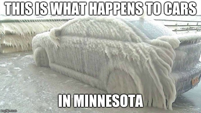 minnesota be like | THIS IS WHAT HAPPENS TO CARS IN MINNESOTA | image tagged in minnesota be like | made w/ Imgflip meme maker