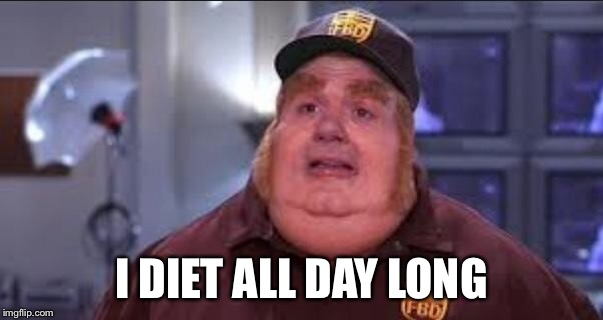 Fat Bastard | I DIET ALL DAY LONG | image tagged in fat bastard | made w/ Imgflip meme maker