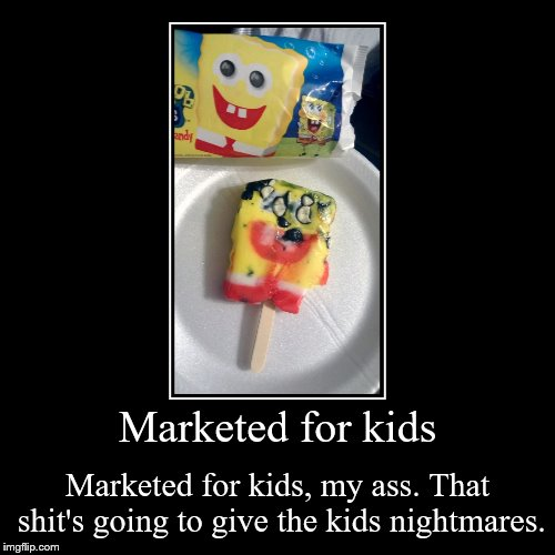 Marketed for kids | Marketed for kids | Marketed for kids, my ass. That shit's going to give the kids nightmares. | image tagged in funny,kids,no thanks | made w/ Imgflip demotivational maker