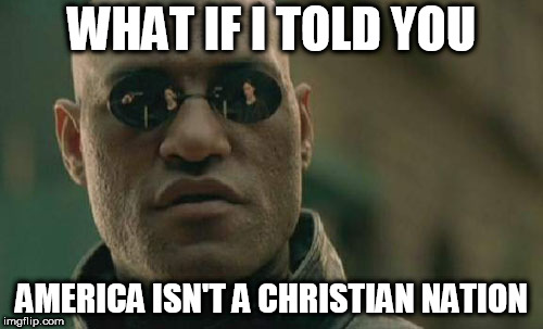 Matrix Morpheus | WHAT IF I TOLD YOU AMERICA ISN'T A CHRISTIAN NATION | image tagged in memes,matrix morpheus,religion,anti-religion,christianity,america | made w/ Imgflip meme maker