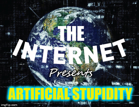 THE Presents ARTIFICIAL STUPIDITY | made w/ Imgflip meme maker