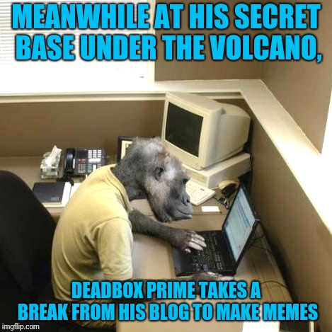 If I can't be a Superfriend I'll be a Supervillain | MEANWHILE AT HIS SECRET BASE UNDER THE VOLCANO, DEADBOX PRIME TAKES A BREAK FROM HIS BLOG TO MAKE MEMES | image tagged in memes,monkey business | made w/ Imgflip meme maker