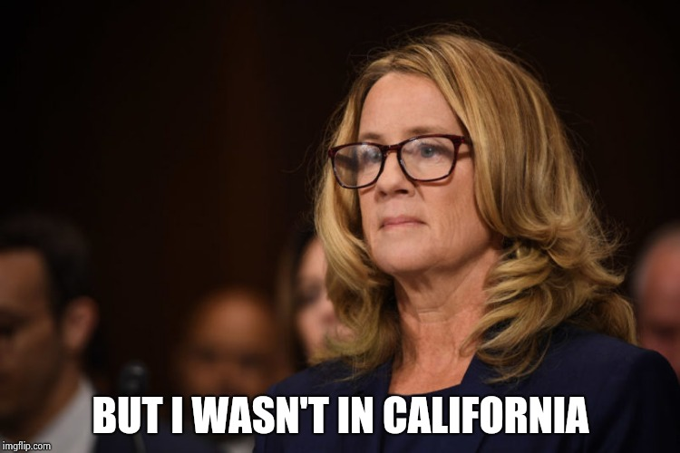 Christine Ford | BUT I WASN'T IN CALIFORNIA | image tagged in christine ford | made w/ Imgflip meme maker