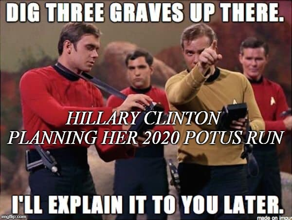 Hillary Clinton to run for President in 2020 | HILLARY CLINTON PLANNING HER 2020 POTUS RUN | image tagged in hillary clinton,potus,captain kirk,star trek red shirts,politics | made w/ Imgflip meme maker