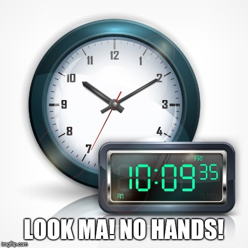 Late night insomnia induced dumb joke | LOOK MA! NO HANDS! | image tagged in memes,dumb joke,clocks | made w/ Imgflip meme maker