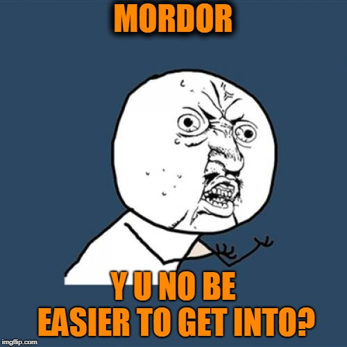 Y U No Meme | MORDOR Y U NO BE EASIER TO GET INTO? | image tagged in memes,y u no | made w/ Imgflip meme maker