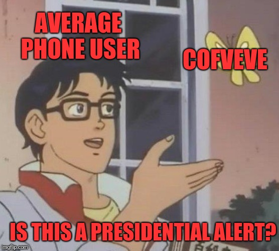 Is This A Pigeon Meme | AVERAGE PHONE USER COFVEVE IS THIS A PRESIDENTIAL ALERT? | image tagged in memes,is this a pigeon | made w/ Imgflip meme maker