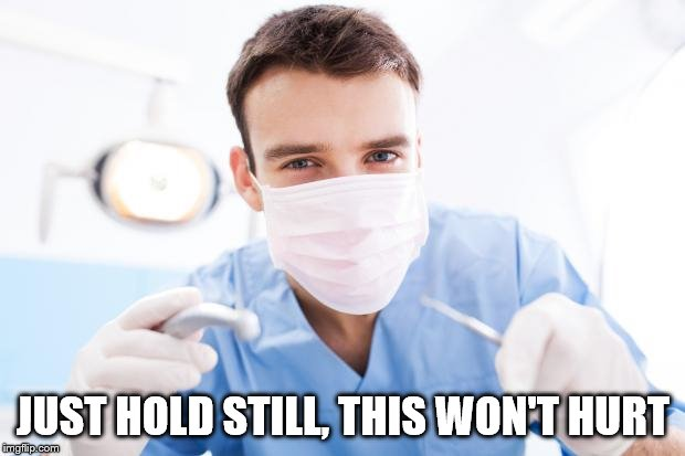 Dentist | JUST HOLD STILL, THIS WON'T HURT | image tagged in dentist | made w/ Imgflip meme maker