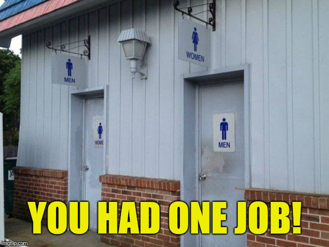 So are they unisex toilets? | YOU HAD ONE JOB! | image tagged in memes,bad construction week,you had one job,toilet | made w/ Imgflip meme maker
