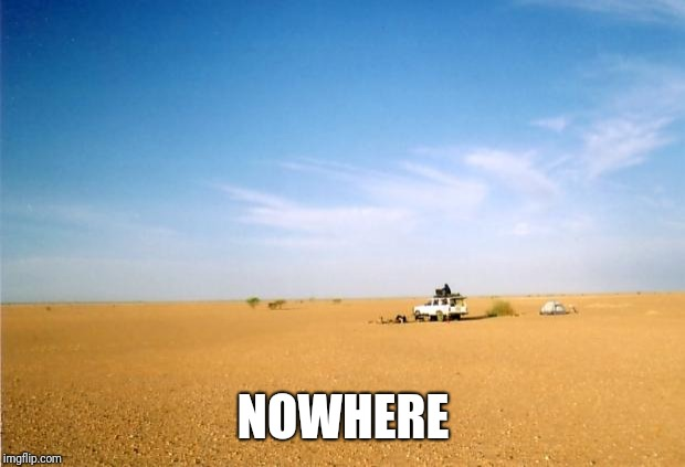 Middle of nowhere | NOWHERE | image tagged in middle of nowhere | made w/ Imgflip meme maker