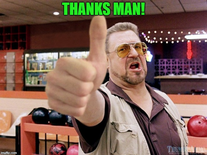 thumbs up | THANKS MAN! | image tagged in thumbs up | made w/ Imgflip meme maker