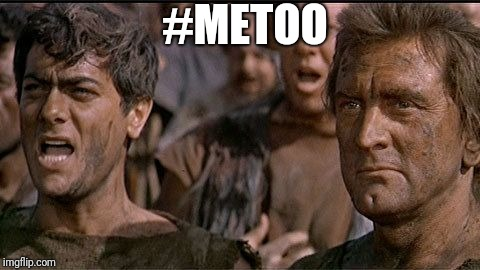 i am spartacus | #METOO | image tagged in i am spartacus | made w/ Imgflip meme maker