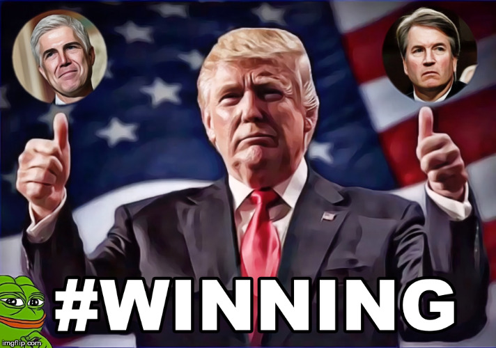 #Winning | image tagged in winning,trump,neil gorsuch,brett kavanaugh,kek,pepe | made w/ Imgflip meme maker
