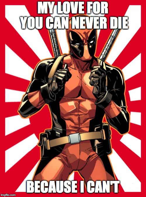Deadpool Pick Up Lines |  MY LOVE FOR YOU CAN NEVER DIE; BECAUSE I CAN'T | image tagged in memes,deadpool pick up lines | made w/ Imgflip meme maker