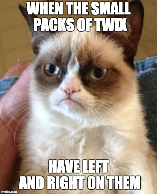 Grumpy Cat Meme | WHEN THE SMALL PACKS OF TWIX HAVE LEFT AND RIGHT ON THEM | image tagged in memes,grumpy cat | made w/ Imgflip meme maker