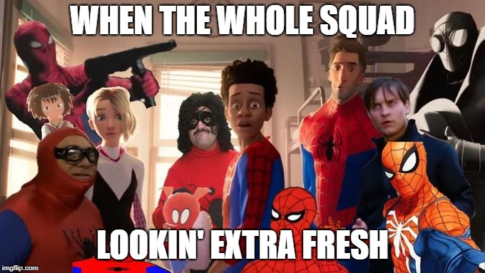 The spider-verse...I'm dying XD | WHEN THE WHOLE SQUAD LOOKIN' EXTRA FRESH | image tagged in memes,funny,dank memes,spiderman,into the spider verse,marvel | made w/ Imgflip meme maker