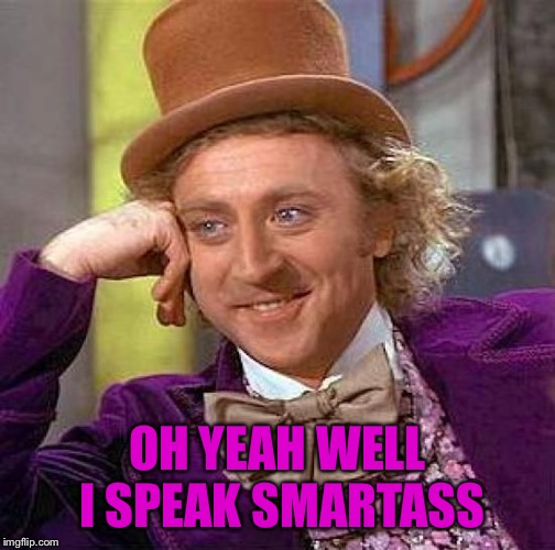 Creepy Condescending Wonka Meme | OH YEAH WELL I SPEAK SMARTASS | image tagged in memes,creepy condescending wonka | made w/ Imgflip meme maker