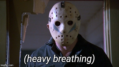 Jason | (heavy breathing) | image tagged in jason | made w/ Imgflip meme maker