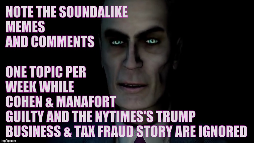 NOTE THE SOUNDALIKE MEMES                AND COMMENTS ONE TOPIC PER            WEEK WHILE                  COHEN & MANAFORT               GU | made w/ Imgflip meme maker