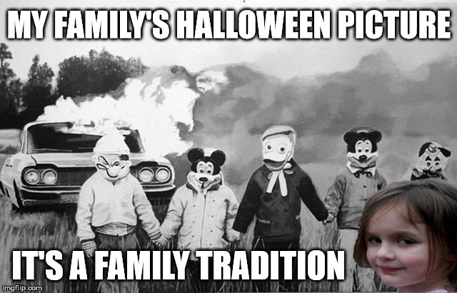 Disaster Girl | MY FAMILY'S HALLOWEEN PICTURE IT'S A FAMILY TRADITION | image tagged in disaster girl,halloween,family,tradition | made w/ Imgflip meme maker