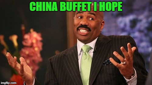 Steve Harvey Meme | CHINA BUFFET I HOPE | image tagged in memes,steve harvey | made w/ Imgflip meme maker