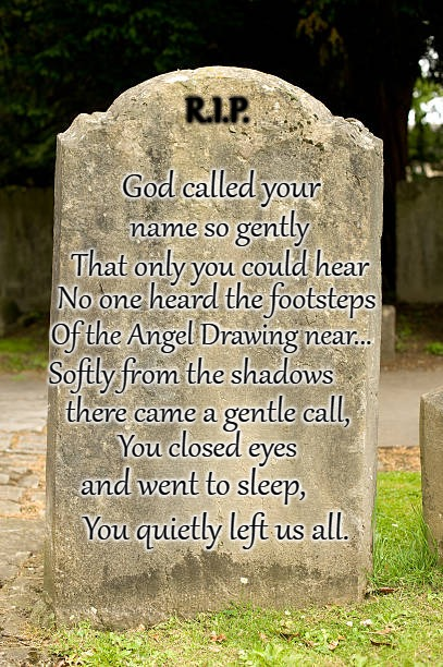 R.I.P. God Called Your Name So Gently | R.I.P. You quietly left us all. God called your name so gently That only you could hear No one heard the footsteps Of the Angel Drawing near | image tagged in bible,holy bible,holy spirit,bible verse,verse,god | made w/ Imgflip meme maker