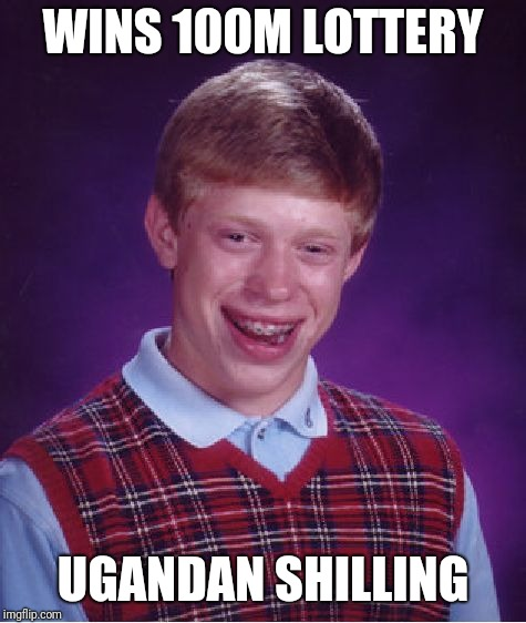 Bad Luck Brian Meme | WINS 100M LOTTERY UGANDAN SHILLING | image tagged in memes,bad luck brian | made w/ Imgflip meme maker