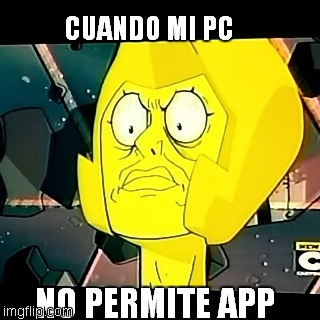 Yellow Diamond- Steven Universe-Taxes | CUANDO MI PC NO PERMITE APP | image tagged in yellow diamond- steven universe-taxes | made w/ Imgflip meme maker