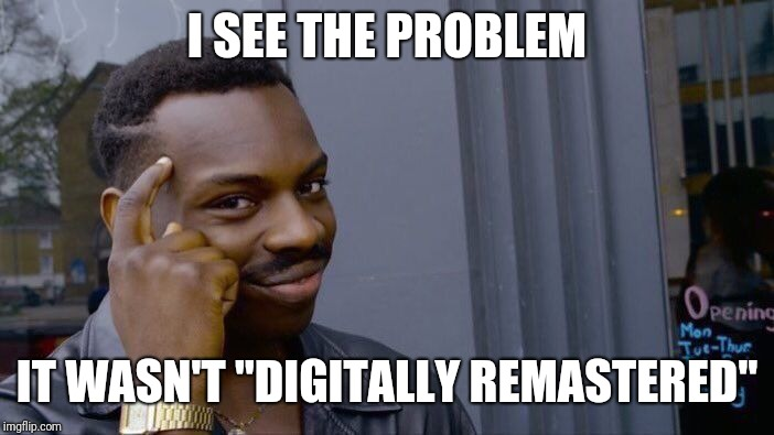 "Roll Safe Think About It Meme | I SEE THE PROBLEM IT WASN'T ""DIGITALLY REMASTERED"" 