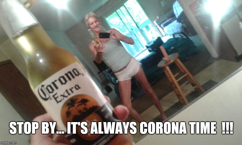 Hanes her way.. | STOP BY... IT'S ALWAYS CORONA TIME  !!! | image tagged in hanes her way | made w/ Imgflip meme maker