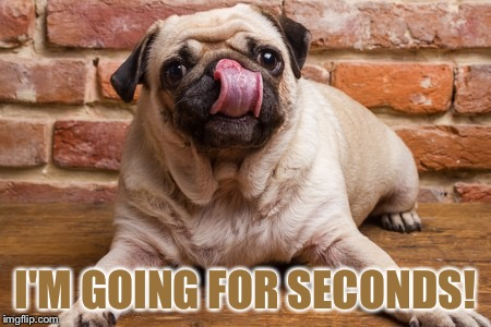 I'M GOING FOR SECONDS! | made w/ Imgflip meme maker